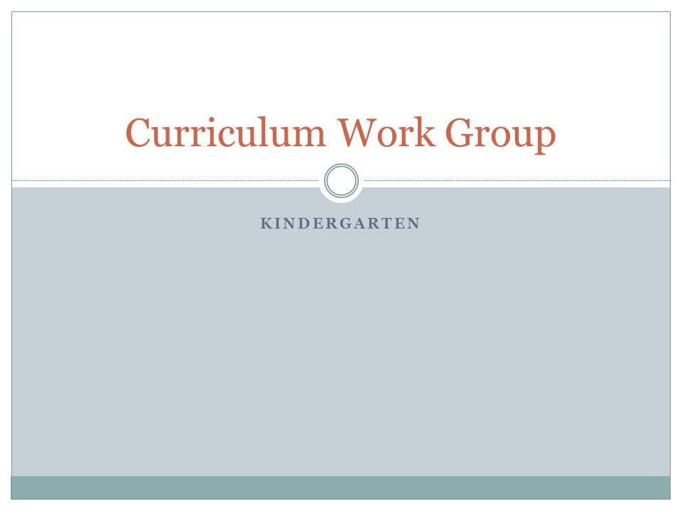 Curriculum Work Group Kindergarten