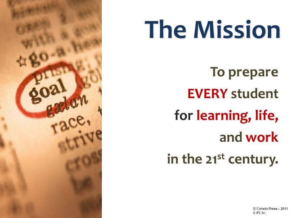 The Mission To prepare EVERY student for learning, life, and work in the 21st century.