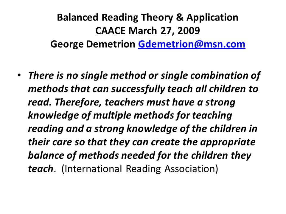 Balanced Reading Theory & Application CAACE March 27, 2009 George Demetrion Gdemetrion@msn.com