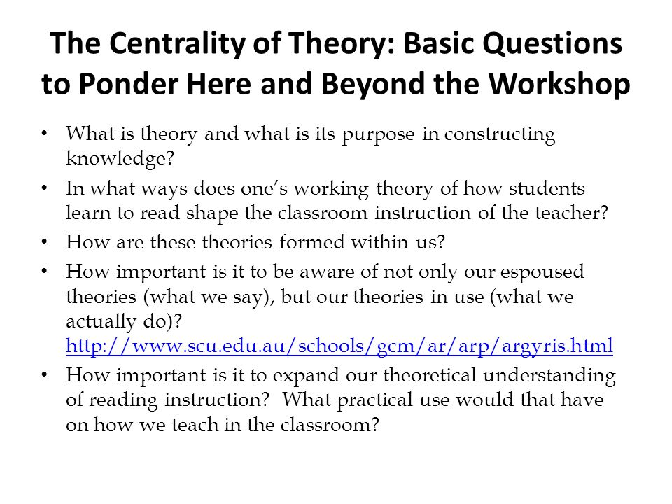 The Centrality of Theory: Basic Questions to Ponder Here and Beyond the Workshop