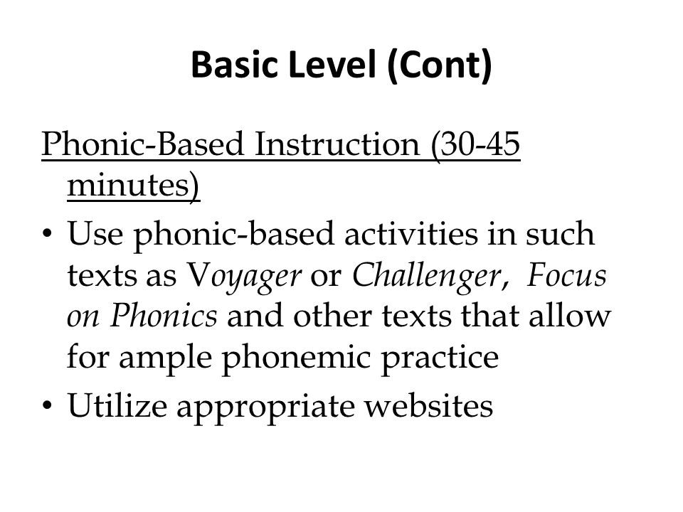 Basic Level (Cont) Phonic-Based Instruction (30-45 minutes)