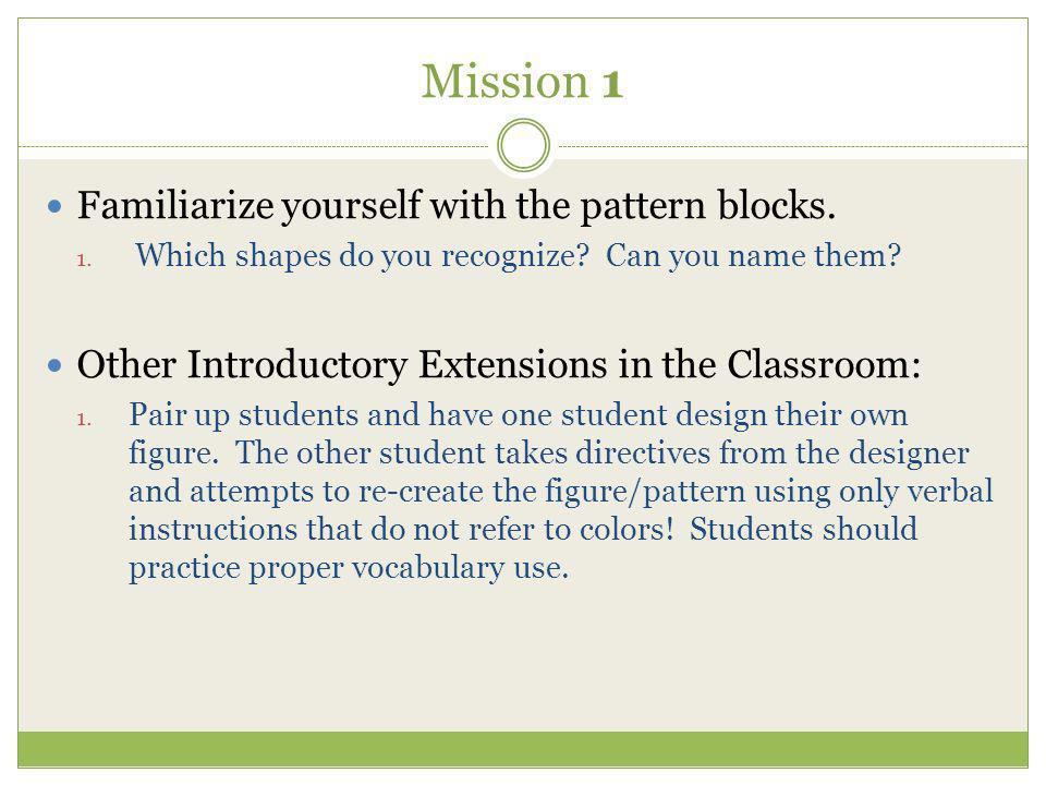 Mission 1 Familiarize yourself with the pattern blocks.