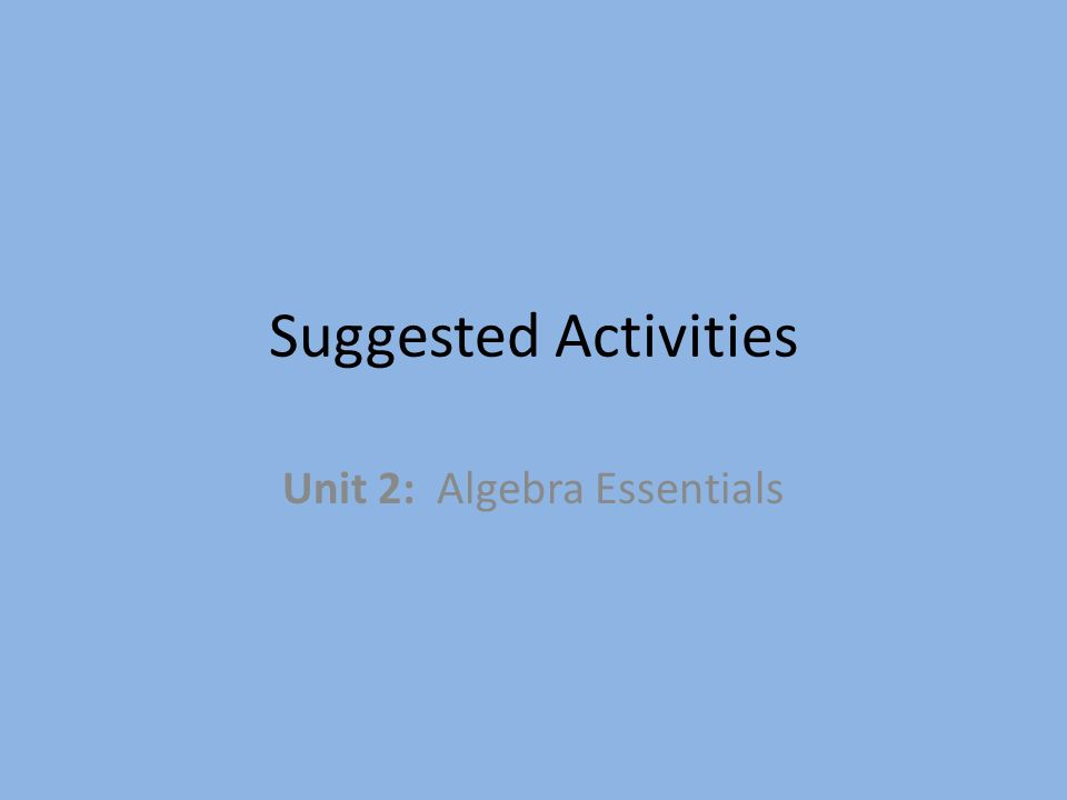 Unit 2: Algebra Essentials
