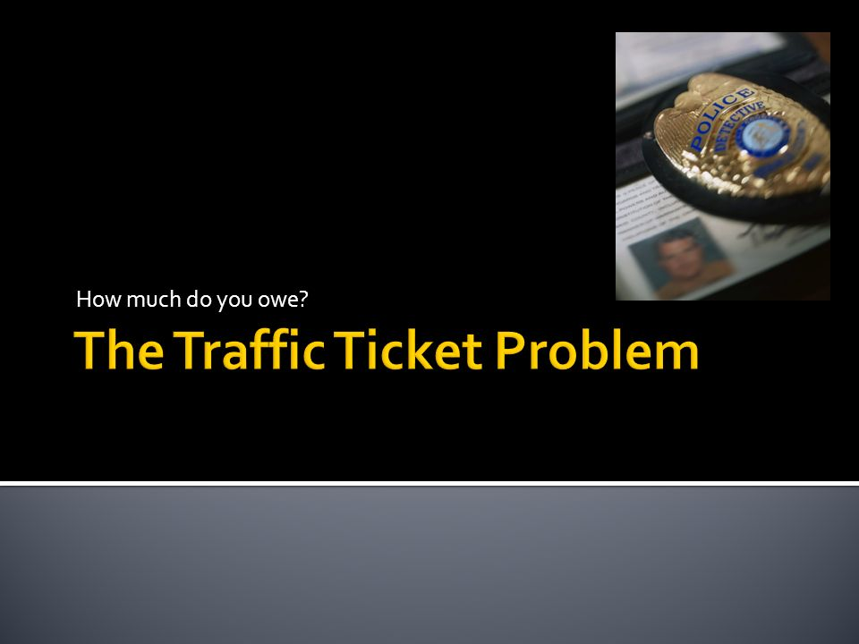 The Traffic Ticket Problem