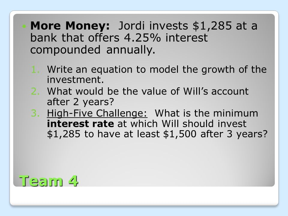 More Money: Jordi invests $1,285 at a bank that offers 4