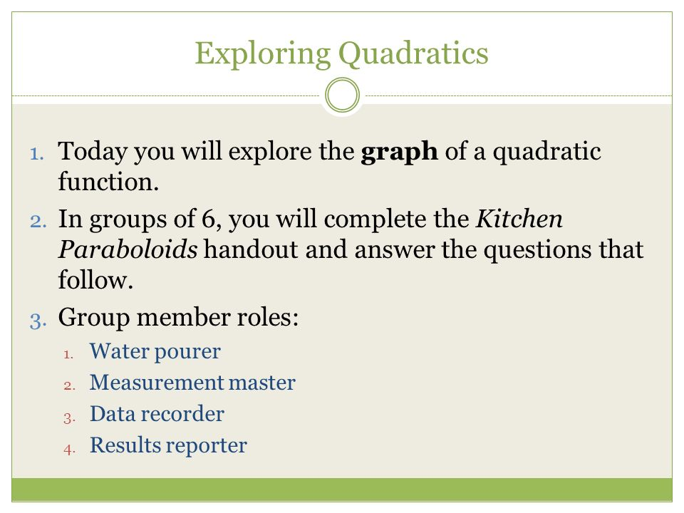 Exploring Quadratics Today you will explore the graph of a quadratic function.