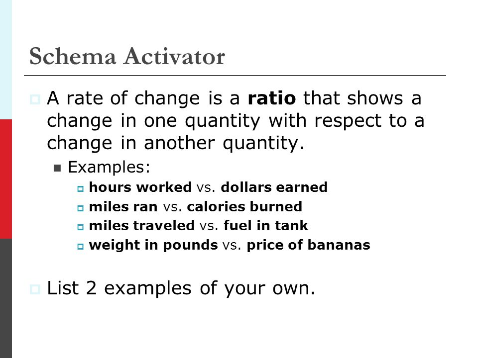 Schema Activator A rate of change is a ratio that shows a change in one quantity with respect to a change in another quantity.