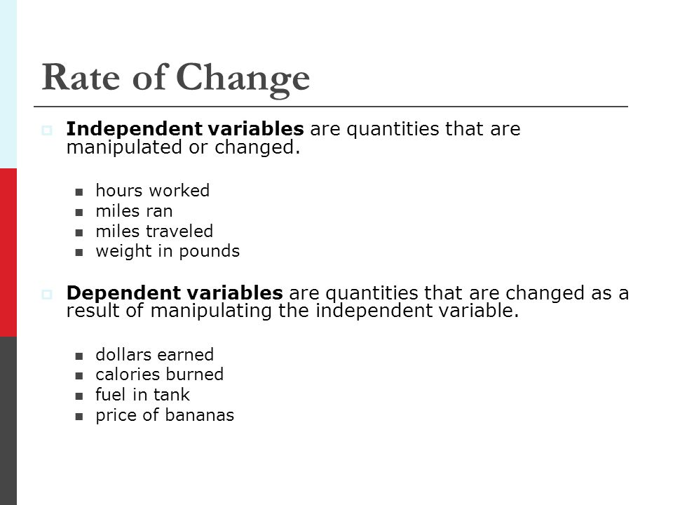 Rate of Change Independent variables are quantities that are manipulated or changed. hours worked.