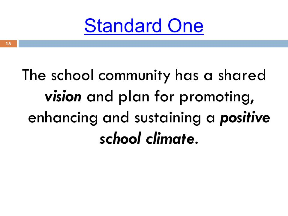 Standard One The school community has a shared vision and plan for promoting, enhancing and sustaining a positive school climate.