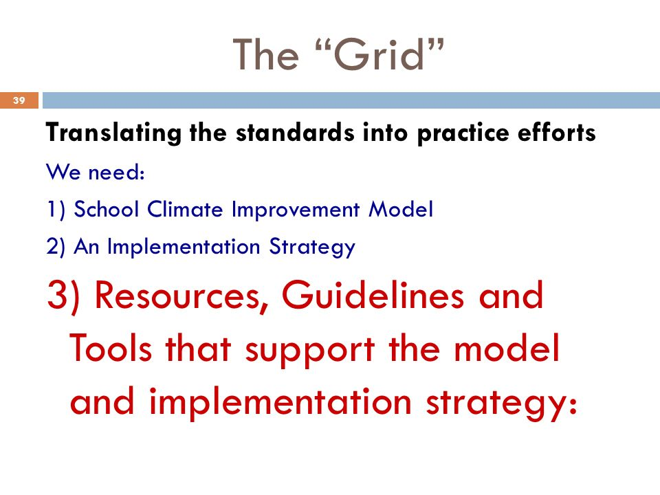 The Grid Translating the standards into practice efforts. We need: 1) School Climate Improvement Model.