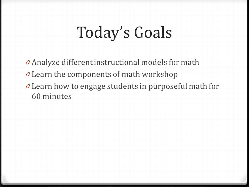 Today's Goals Analyze different instructional models for math