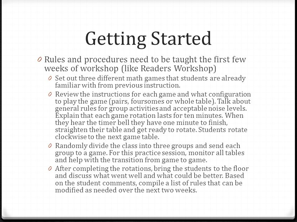 Getting Started Rules and procedures need to be taught the first few weeks of workshop (like Readers Workshop)