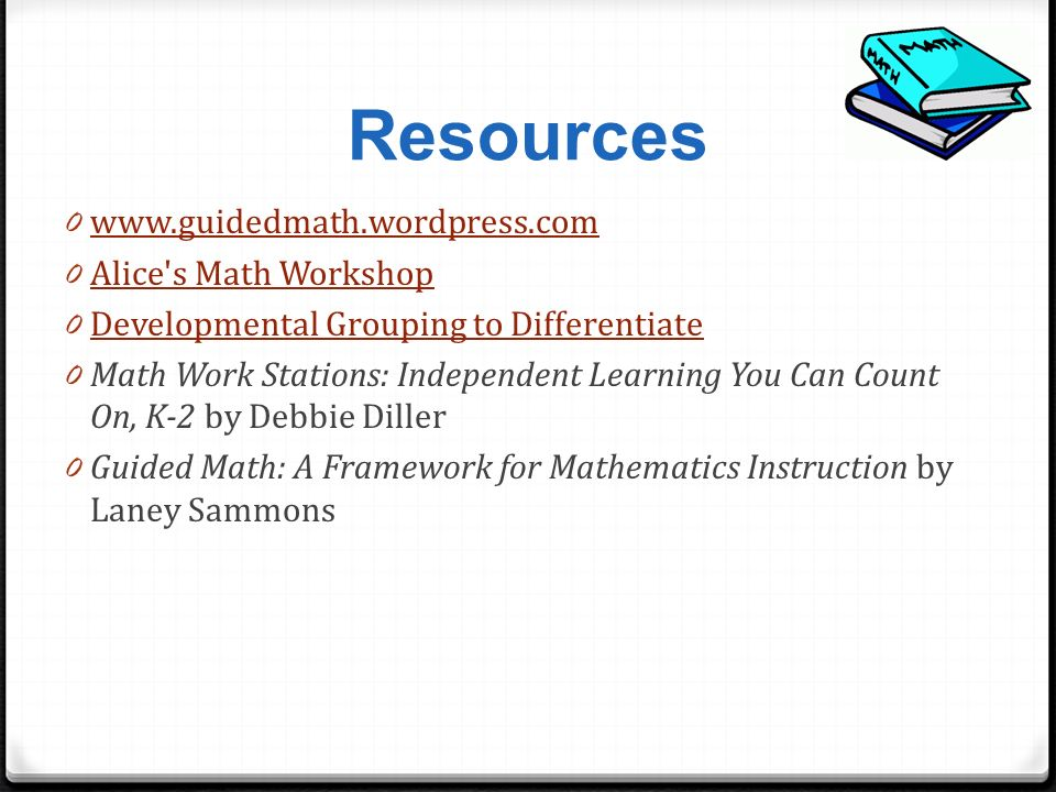 Resources www.guidedmath.wordpress.com Alice s Math Workshop