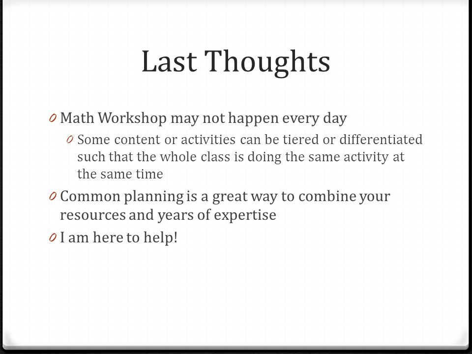 Last Thoughts Math Workshop may not happen every day