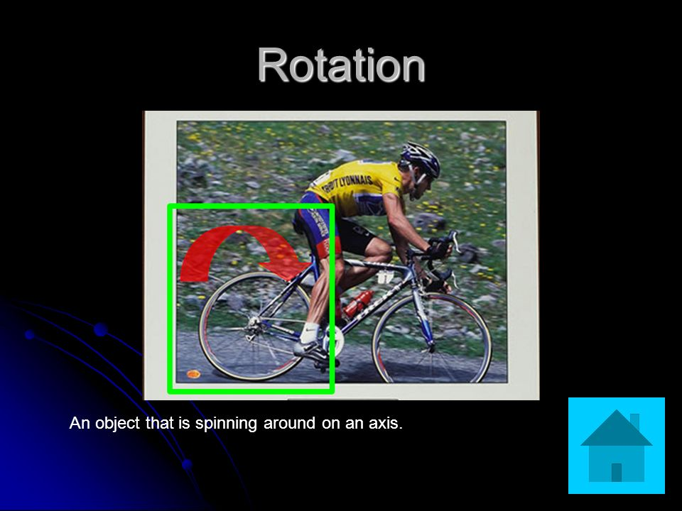 Rotation An object that is spinning around on an axis.