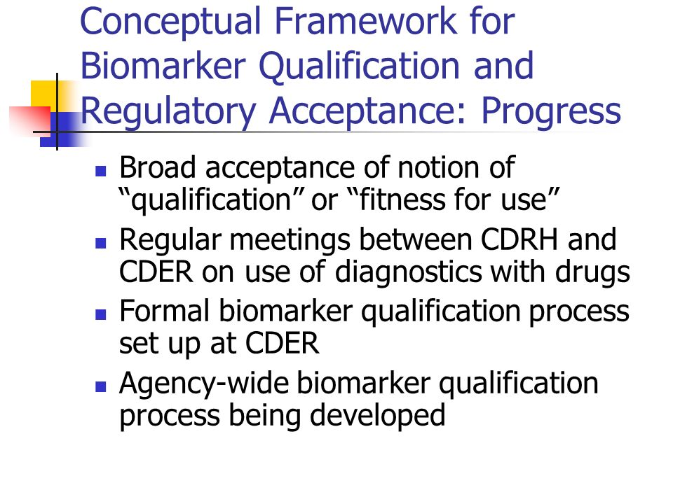 Conceptual Framework for Biomarker Qualification and Regulatory Acceptance: Progress