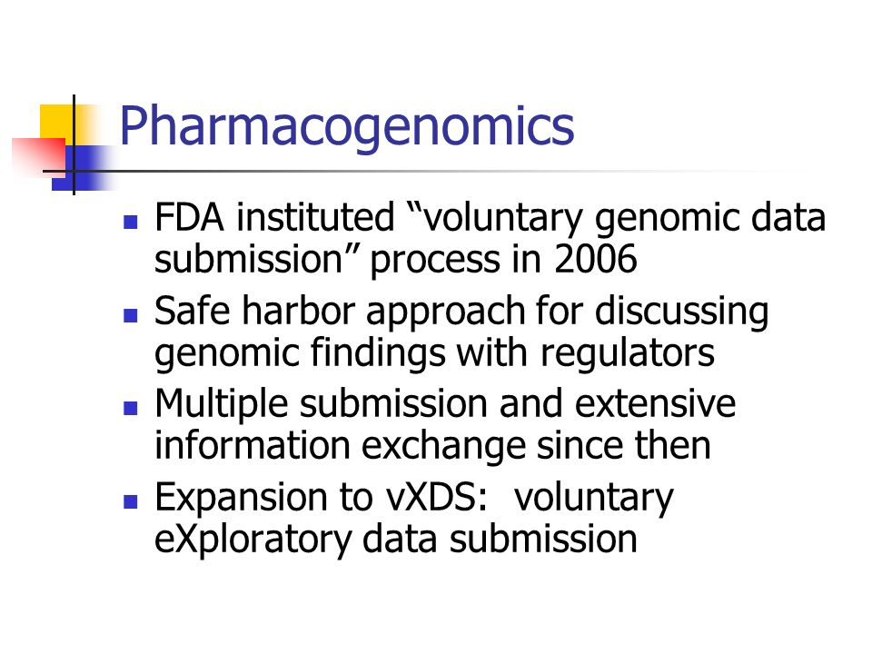 Pharmacogenomics FDA instituted voluntary genomic data submission process in 2006.