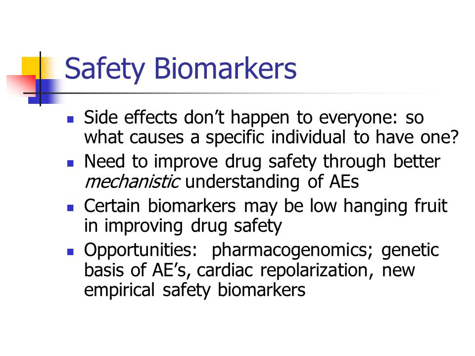 Safety Biomarkers Side effects don't happen to everyone: so what causes a specific individual to have one