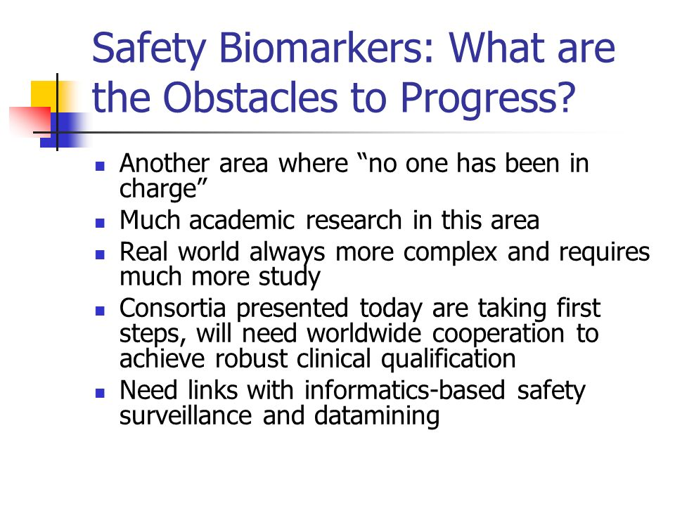 Safety Biomarkers: What are the Obstacles to Progress