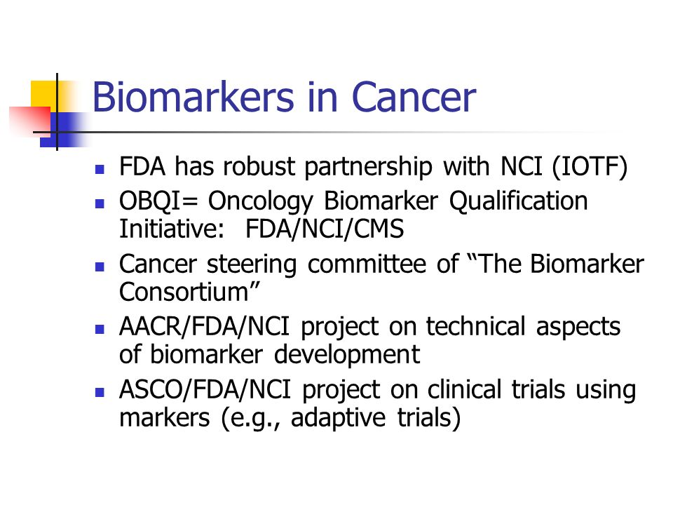 Biomarkers in Cancer FDA has robust partnership with NCI (IOTF)