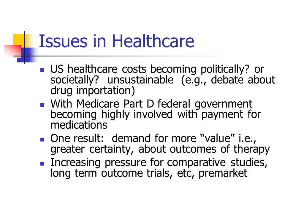 Issues in Healthcare US healthcare costs becoming politically or societally unsustainable (e.g., debate about drug importation)