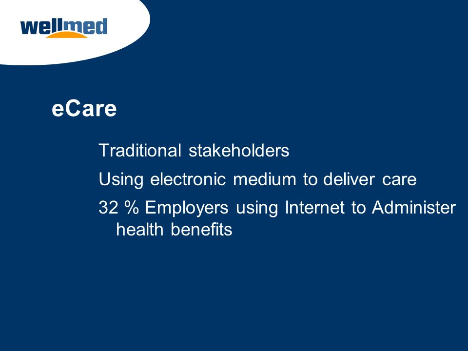 eCare Traditional stakeholders Using electronic medium to deliver care