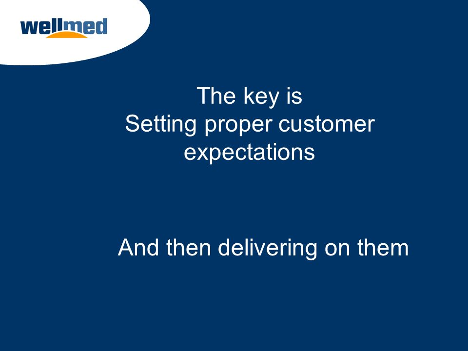 The key is Setting proper customer expectations