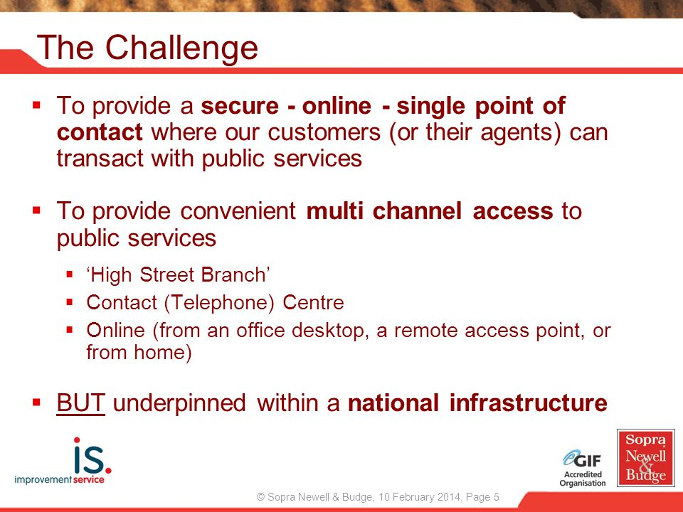 The Challenge To provide a secure - online - single point of contact where our customers (or their agents) can transact with public services.