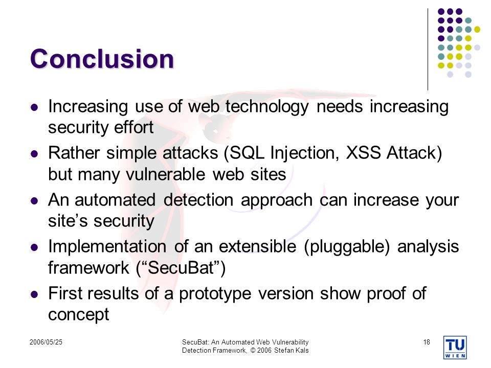 Conclusion Increasing use of web technology needs increasing security effort.