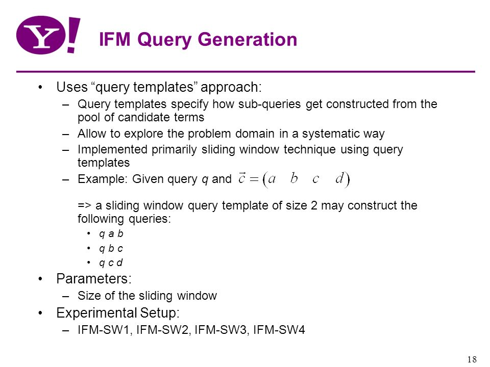 IFM Query Generation Uses query templates approach: Parameters: