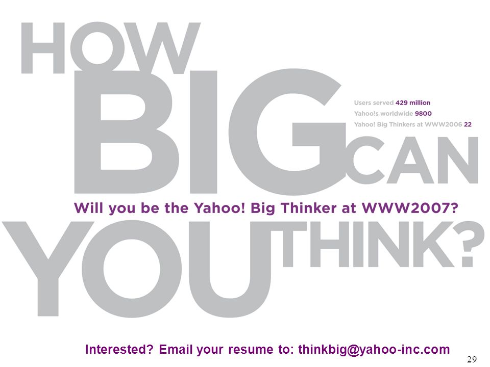 Interested Email your resume to: thinkbig@yahoo-inc.com