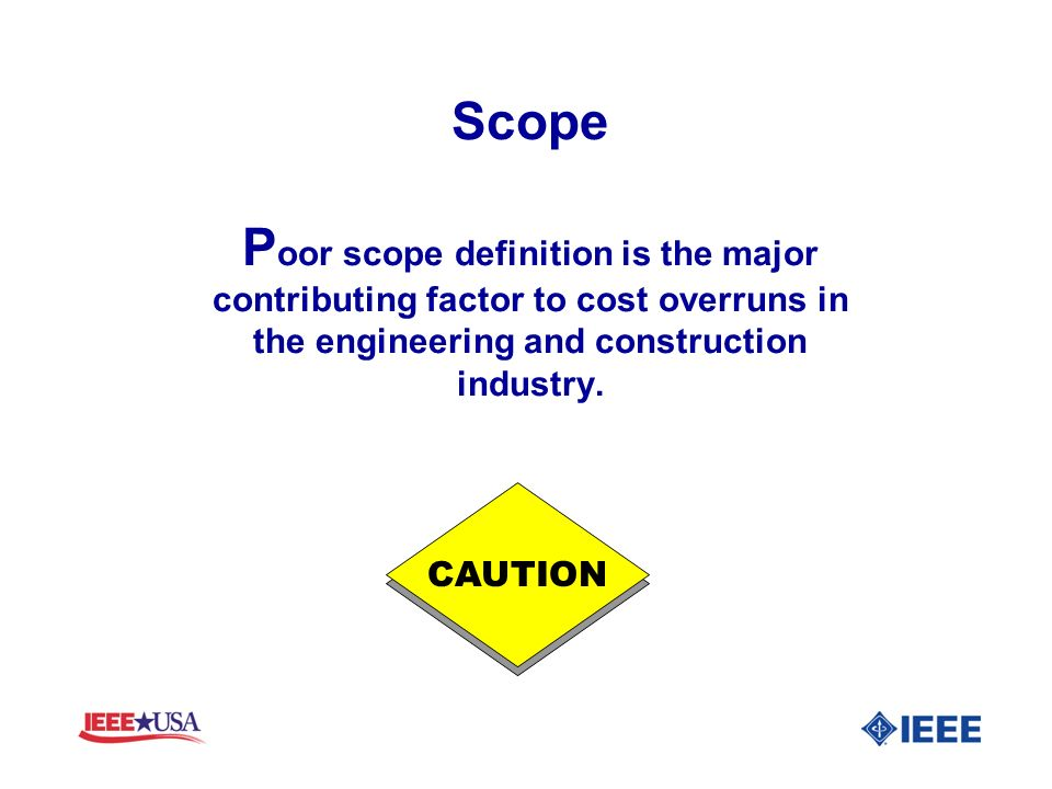Scope Poor scope definition is the major contributing factor to cost overruns in the engineering and construction industry.