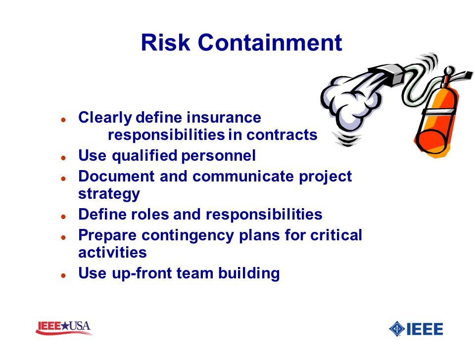 Risk Containment Clearly define insurance responsibilities in contracts. Use qualified personnel.