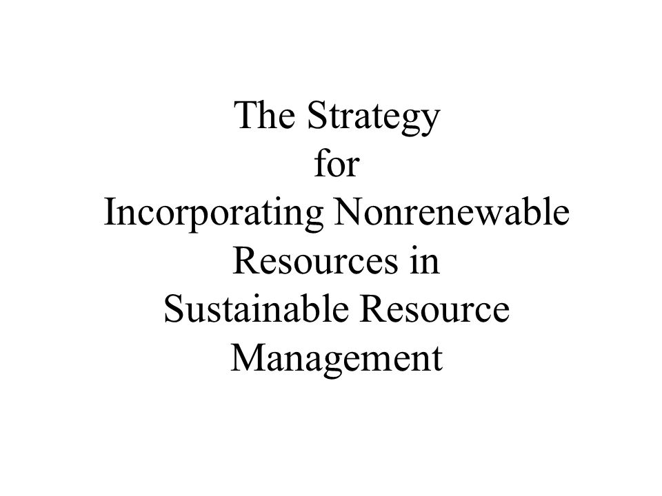 The Strategy for Incorporating Nonrenewable Resources in Sustainable Resource Management