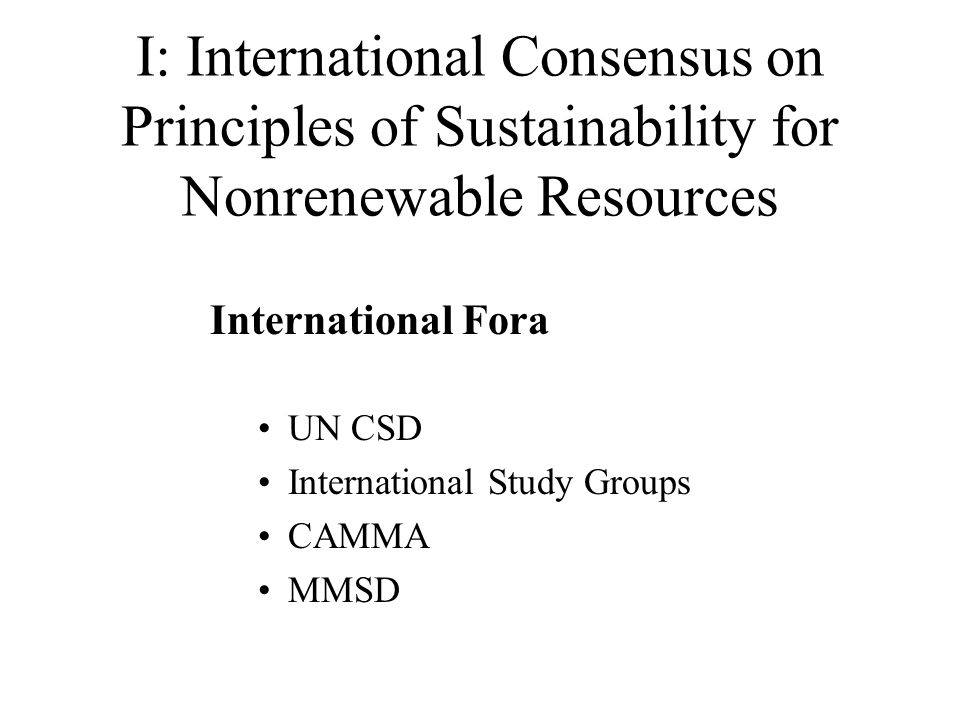 I: International Consensus on Principles of Sustainability for Nonrenewable Resources