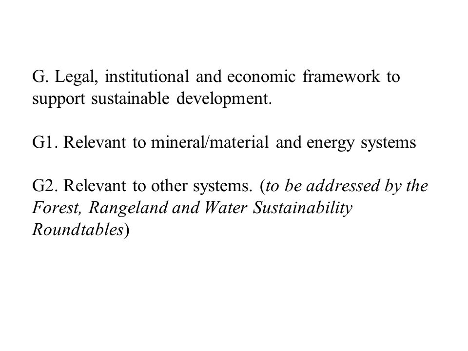 G. Legal, institutional and economic framework to support sustainable development.