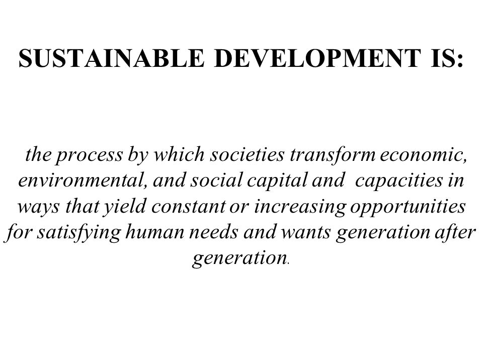 SUSTAINABLE DEVELOPMENT IS: