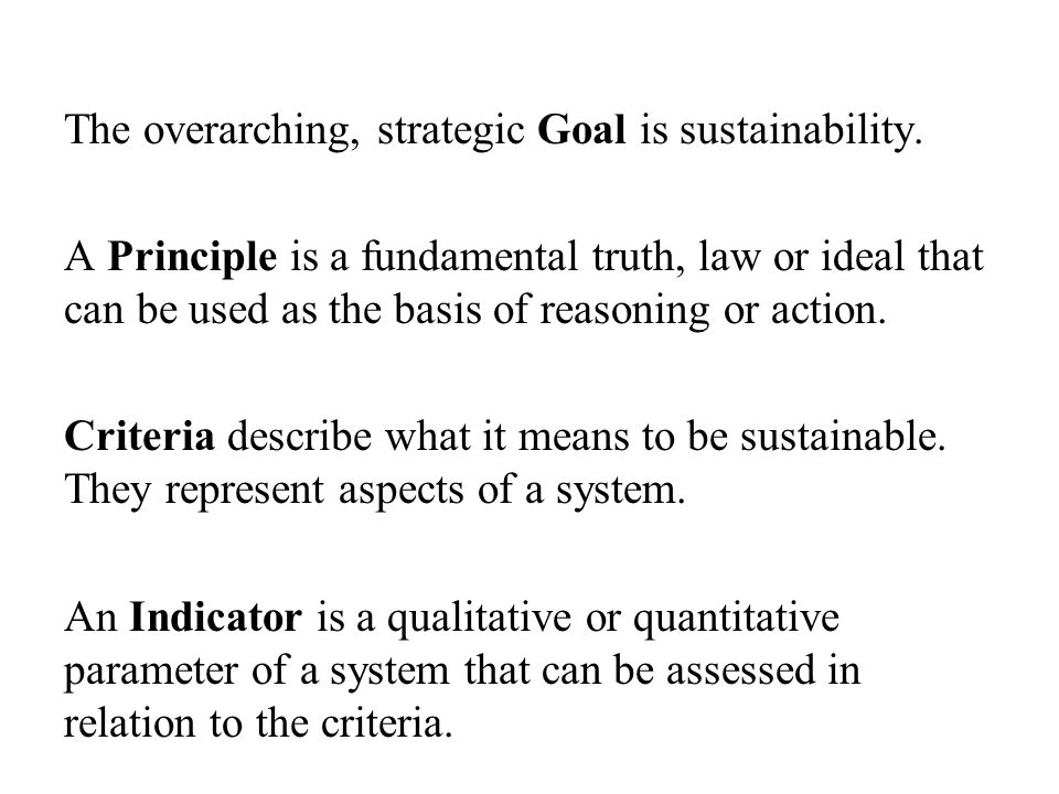 The overarching, strategic Goal is sustainability.