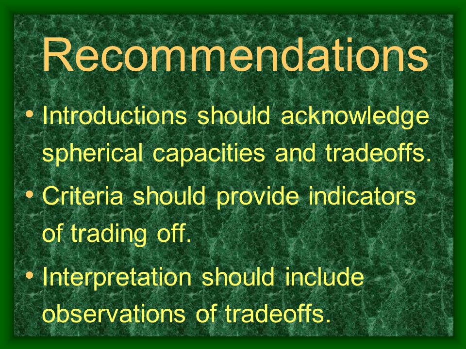 Recommendations Introductions should acknowledge spherical capacities and tradeoffs. Criteria should provide indicators of trading off.