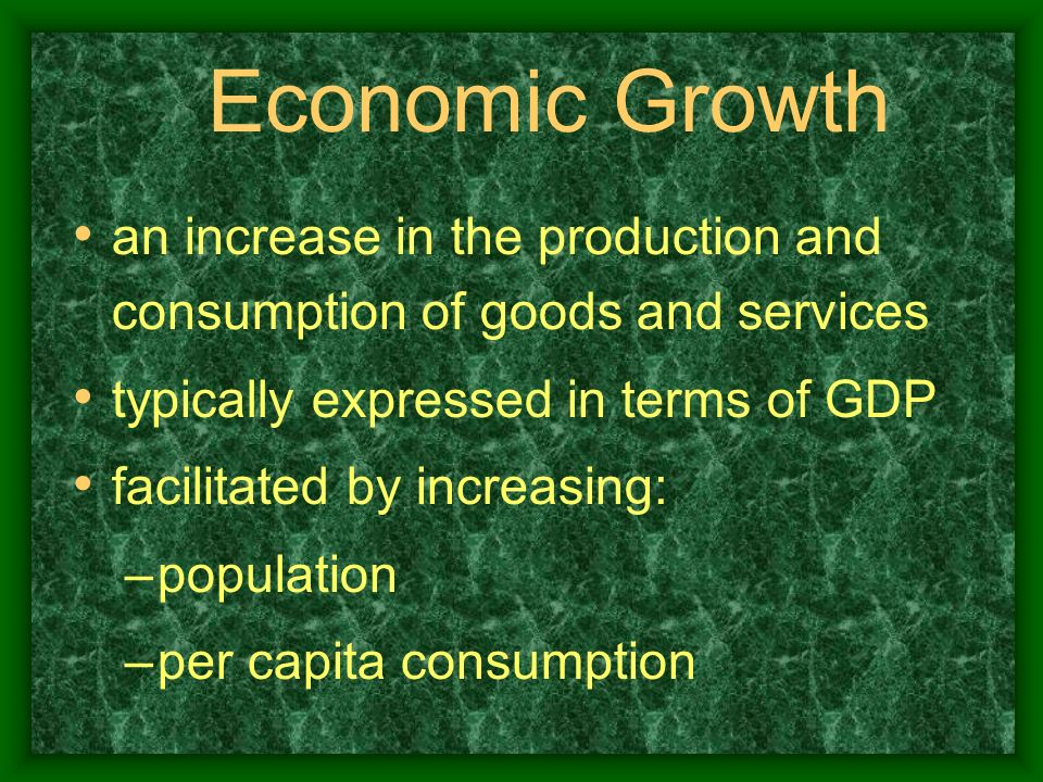 Economic Growth an increase in the production and consumption of goods and services. typically expressed in terms of GDP.