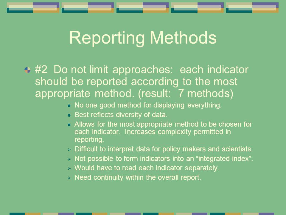 Reporting Methods #2 Do not limit approaches: each indicator should be reported according to the most appropriate method. (result: 7 methods)