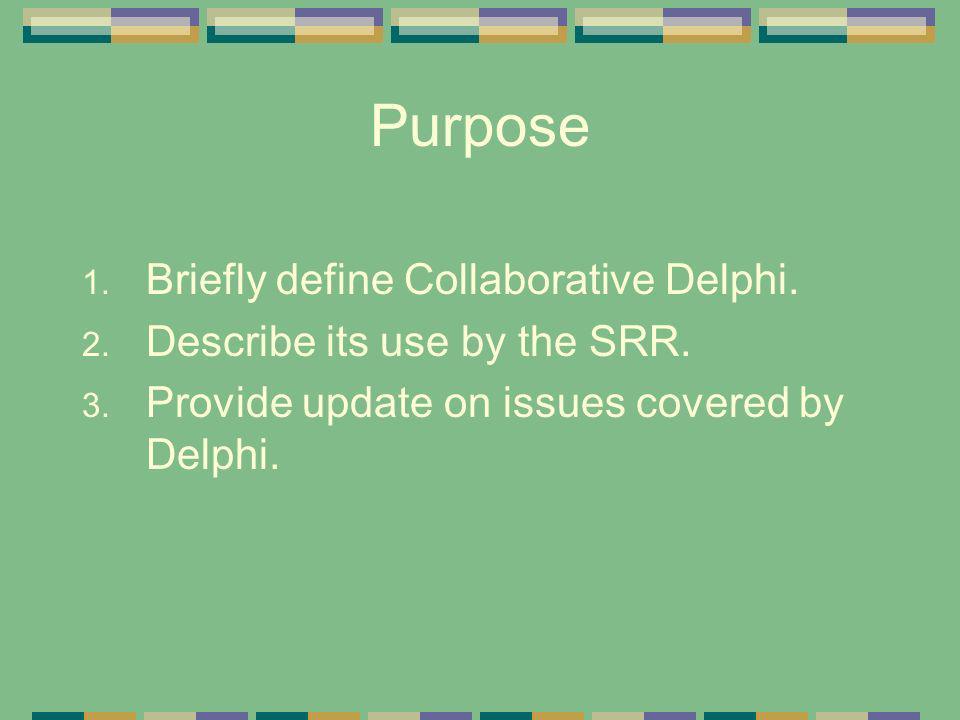 Purpose Briefly define Collaborative Delphi.