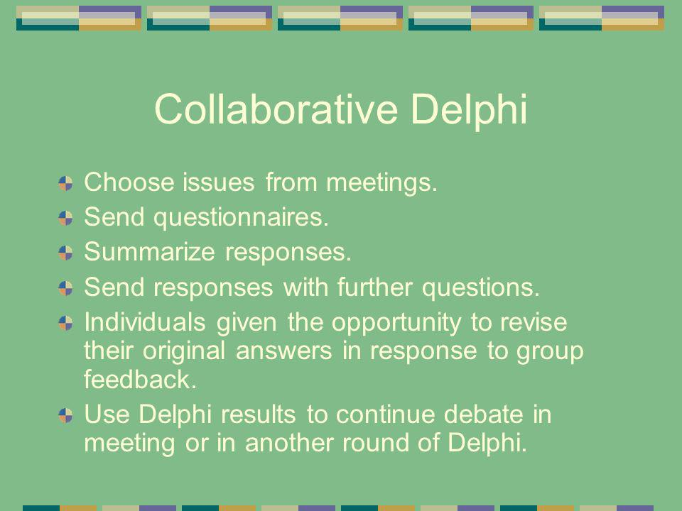 Collaborative Delphi Choose issues from meetings. Send questionnaires.