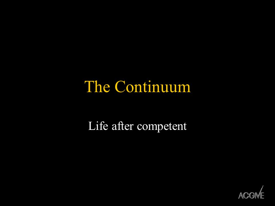 The Continuum Life after competent
