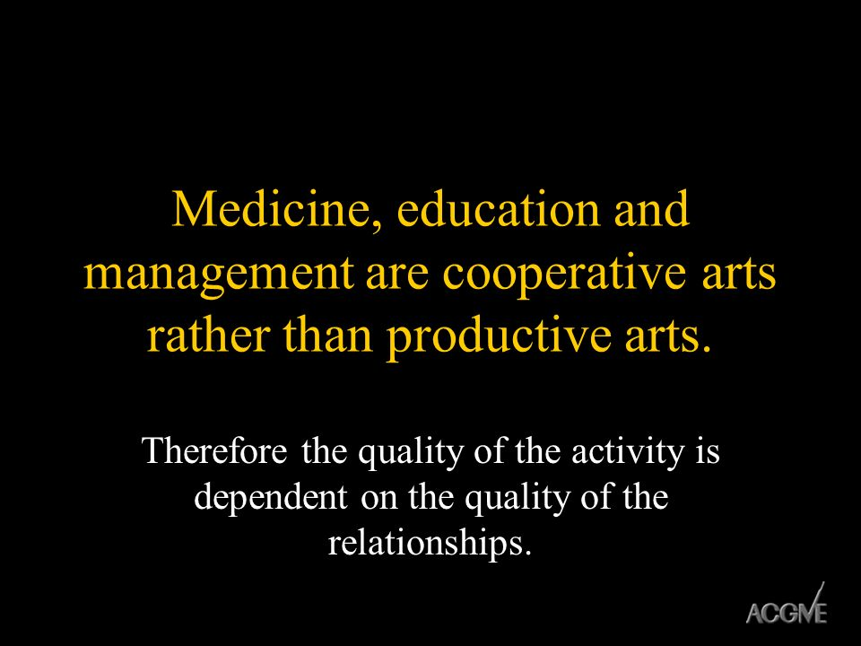 Medicine, education and management are cooperative arts rather than productive arts.