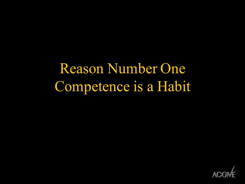 Reason Number One Competence is a Habit