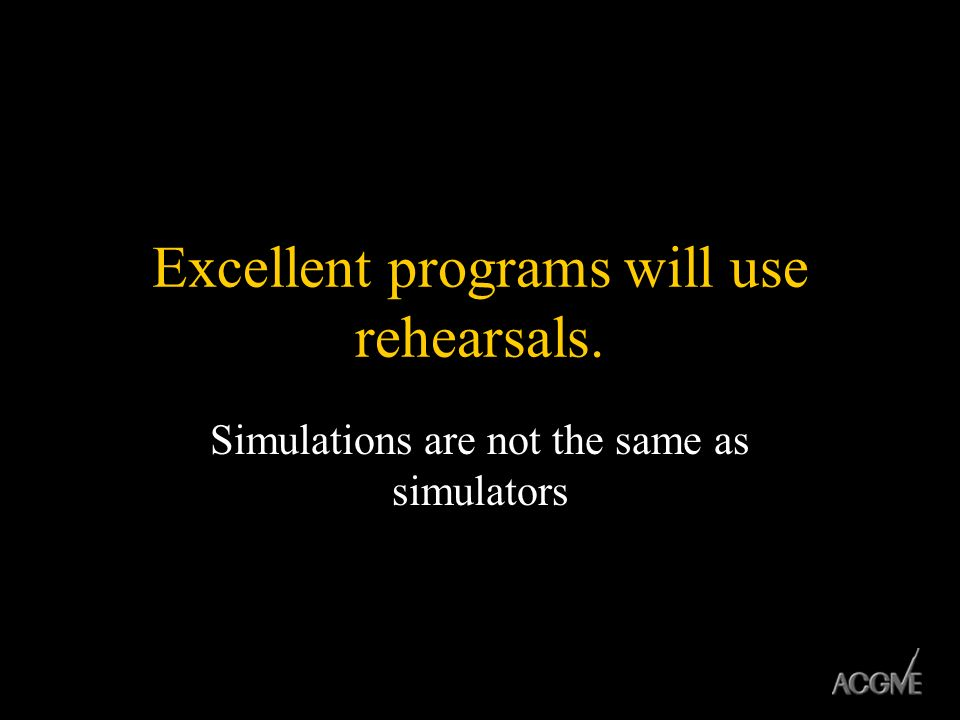 Excellent programs will use rehearsals.