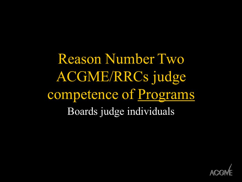 Reason Number Two ACGME/RRCs judge competence of Programs
