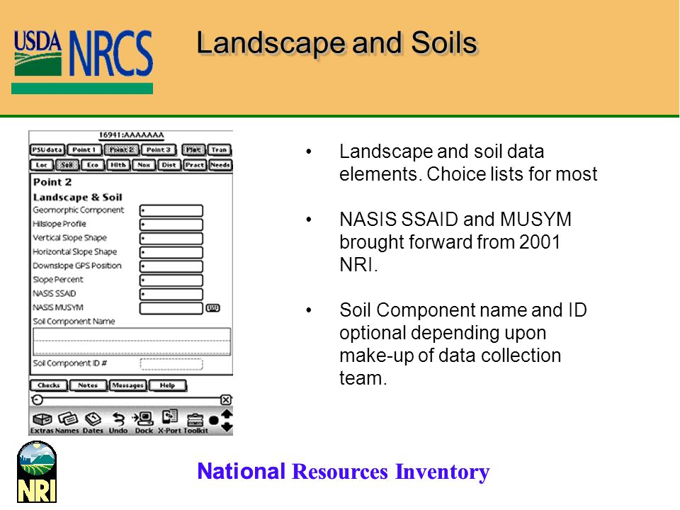 Landscape and Soils Landscape and soil data elements. Choice lists for most. NASIS SSAID and MUSYM brought forward from 2001 NRI.