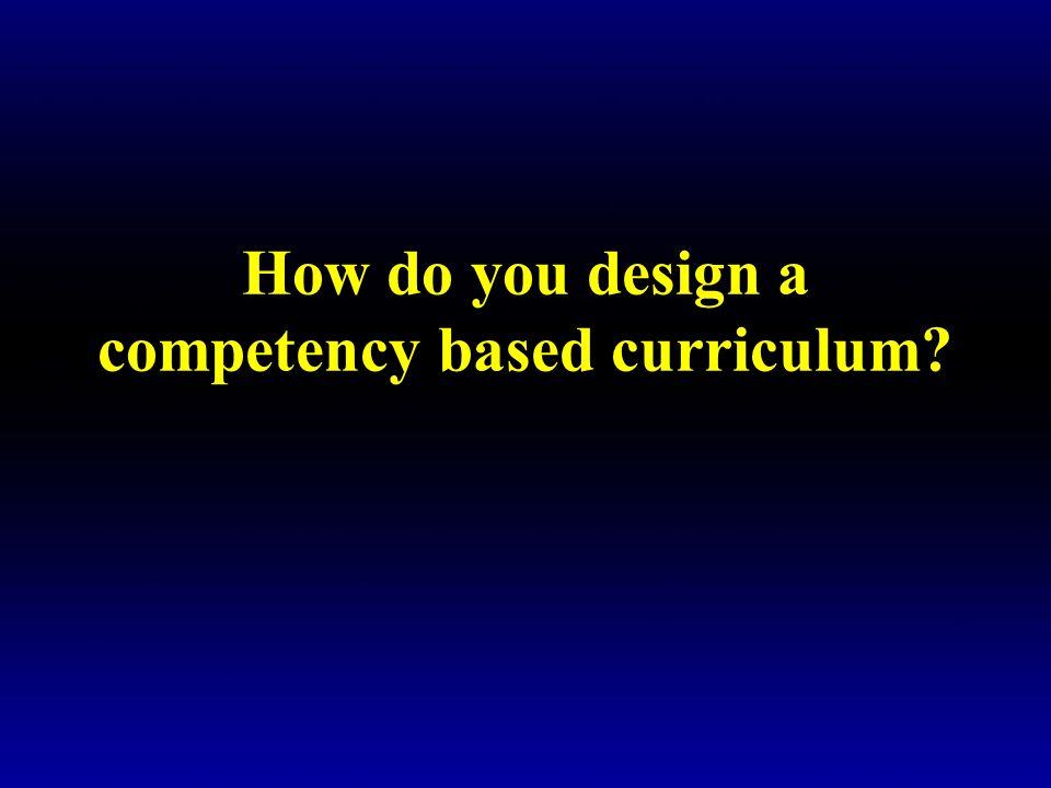 How do you design a competency based curriculum